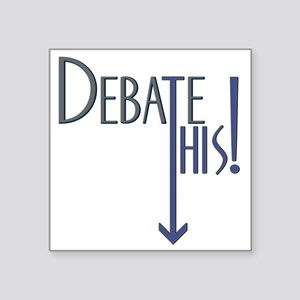 "Debate This Square Sticker 3"" x 3"""