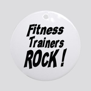 Fitness Trainers Rock ! Ornament (Round)