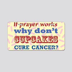 Why Dont Cupcakes Cure Canc Aluminum License Plate