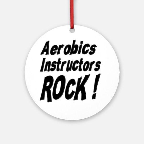 Aerobics Instructors Rock ! Ornament (Round)