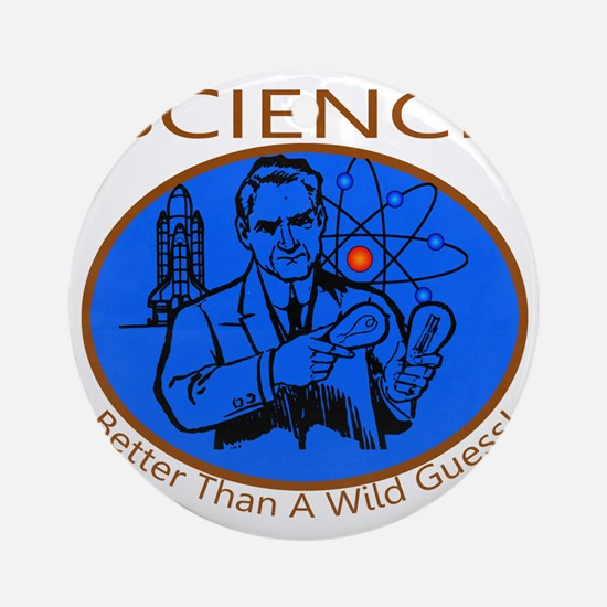 Science Better Than A Wild Guess Round Ornament