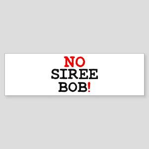 NO SIREE BOB! Z Bumper Sticker