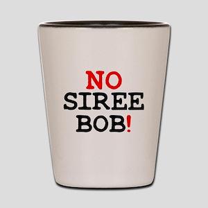 NO SIREE BOB! Z Shot Glass