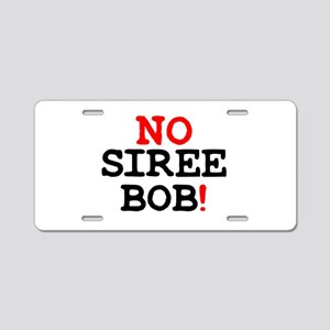 NO SIREE BOB! Z Aluminum License Plate