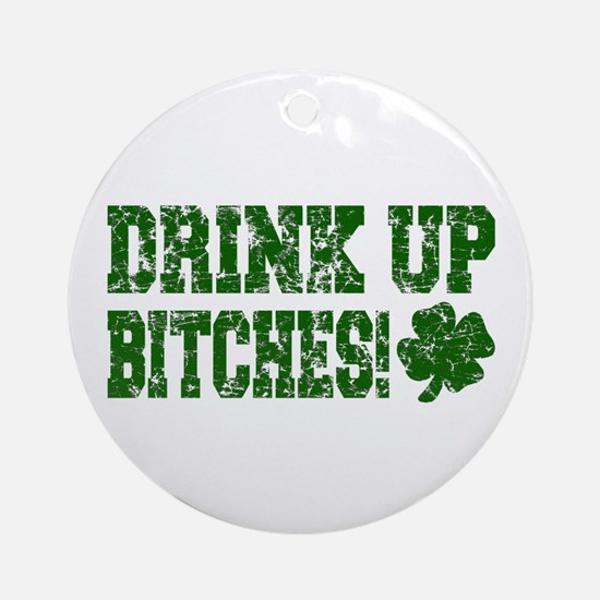 Drink Up Bitches Distressed Ornament (Round)