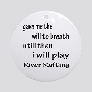 I will play River Rafting Round Ornament