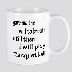 I will play Racquetball 11 oz Ceramic Mug