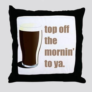 top off the mornin' to ya. Throw Pillow