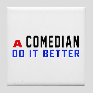 Comedian Do It Better Tile Coaster