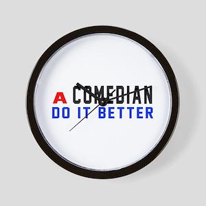 Comedian Do It Better Wall Clock