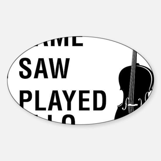 I-Came-I-Saw-I-Played-Cello-01-a Sticker (Oval)