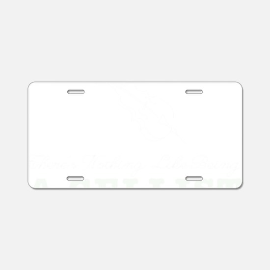 Theres-Nothing-Like-Being-a Aluminum License Plate