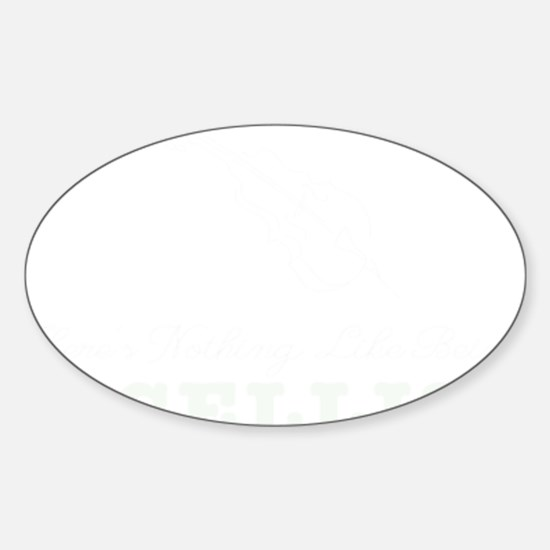 Theres-Nothing-Like-Being-a-Cellist Sticker (Oval)