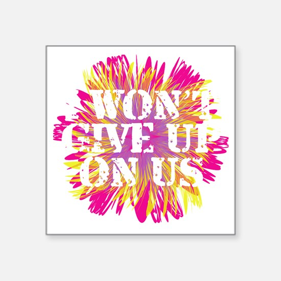 "Flower I Wont Give Up WHT Square Sticker 3"" x 3"""