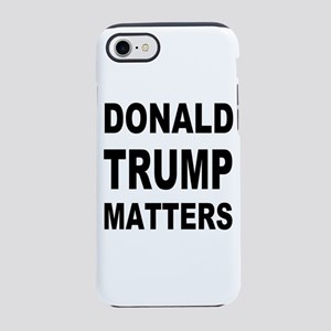 Donald Trump Matters iPhone 7 Tough Case