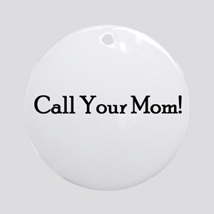 Call Your Mom! Ornament (Round)
