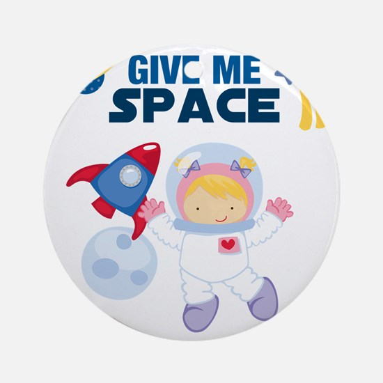 Give Me Space Girl Round Ornament