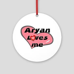 aryan loves me  Ornament (Round)