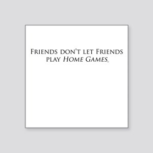 "Friends and Home Games Square Sticker 3"" x 3"""