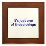 It's just 1 of those things Framed Tile