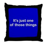 It's just 1 of those things Throw Pillow