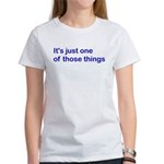 It's just 1 of those things Women's T-Shirt