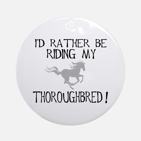 Rather...Thoroughbred! Ornament (Round)