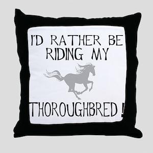 Rather...Thoroughbred! Throw Pillow