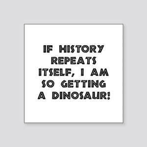 "History Repeats Dinosaur Square Sticker 3"" x 3"""