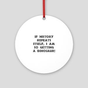 History Repeats Dinosaur Round Ornament