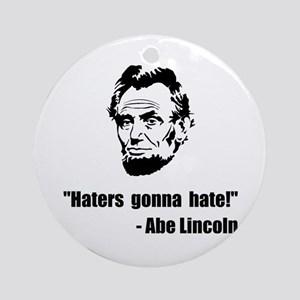 Haters Gonna Hate Lincoln Round Ornament