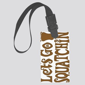 Lets Go Squatchin Large Luggage Tag