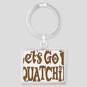Lets go Squatchin Brown Landscape Keychain