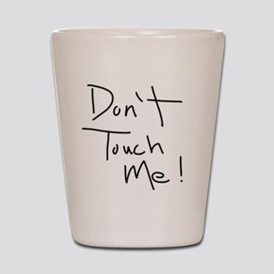 Don't Touch Me! Shot Glass