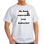 My Rank Supersedes Your Authority Light T-Shirt
