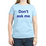 Don't Ask Me Women's Light T-Shirt