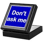 Don't Ask Me Keepsake Box