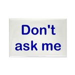 Don't Ask Me Rectangle Magnet (10 pack)