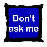 Don't Ask Me Throw Pillow