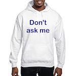 Don't Ask Me Hooded Sweatshirt