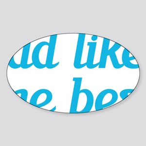 Dad Likes Me Best Sticker (Oval)
