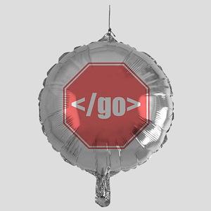Stop Going Mylar Balloon