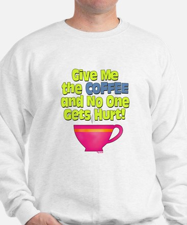 Give me the Coffee Sweatshirt