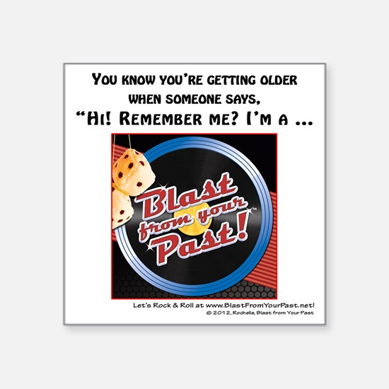 "Blast from Your Past-Rememb Square Sticker 3"" x 3"""