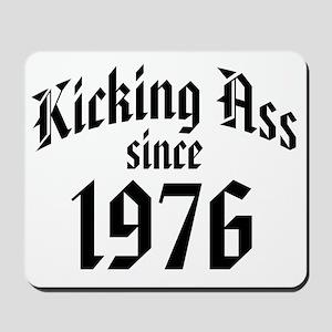 Kicking Ass Since 1976 Mousepad