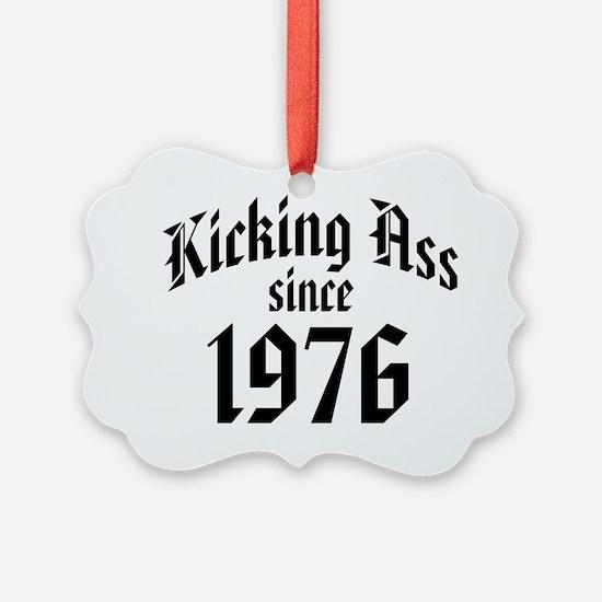 Kicking Ass Since 1976 Ornament