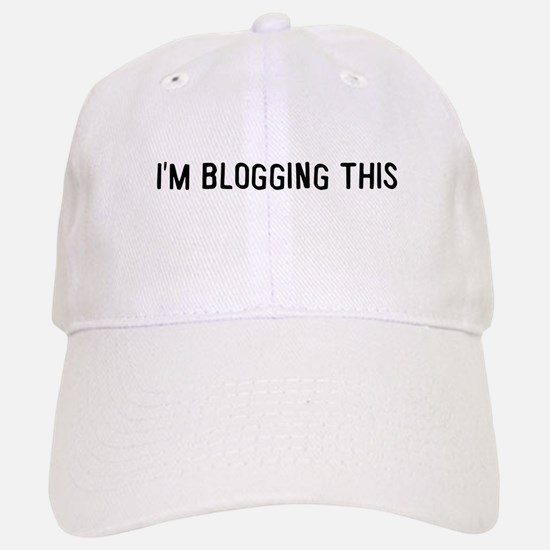 I'm blogging this Baseball Baseball Cap