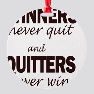WINNERS never quit and QUITTERS nev Round Ornament