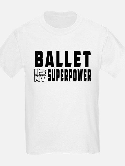 Ballet Dance is my superpower T-Shirt