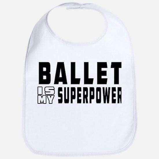 Ballet Dance is my superpower Bib
